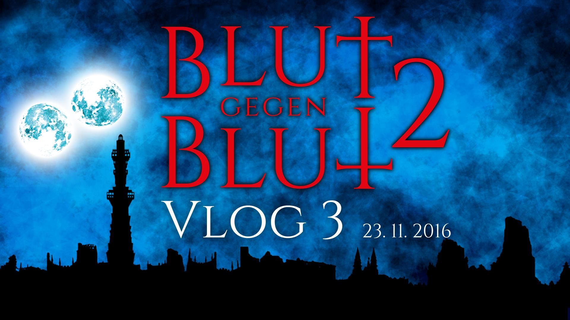 Blut gegen Blut 2 - VLOG 3